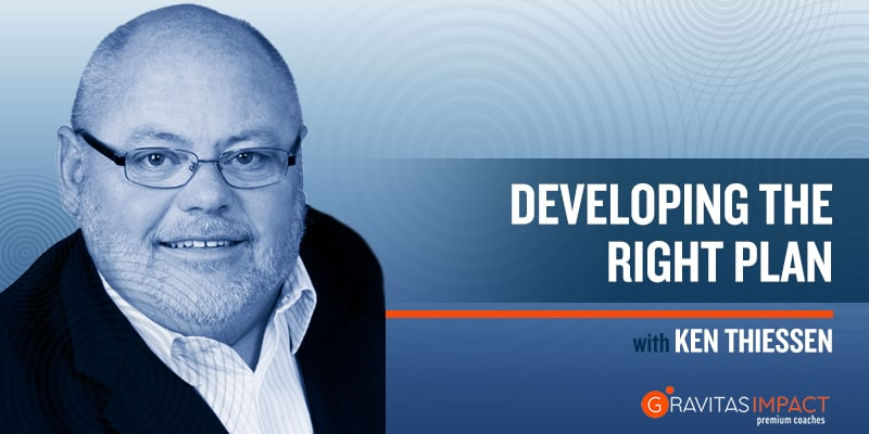 Developing The Right Plan With Ken Thiessen