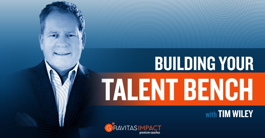 Building Your Talent Bench With Coach Tim Wiley