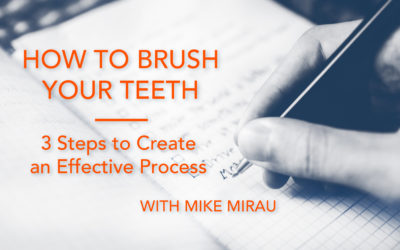 How to Brush Your Teeth: Three Steps to Create an Effective Process