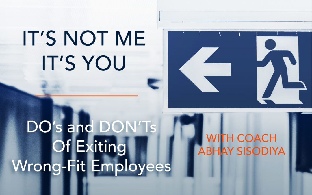 It's Not Me, It's You: The DO's and DON'Ts of Exiting Wrong-Fit Employees