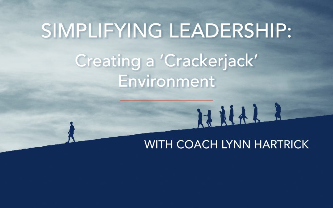 Simplifying Leadership: Creating a 'Crackerjack' Environment