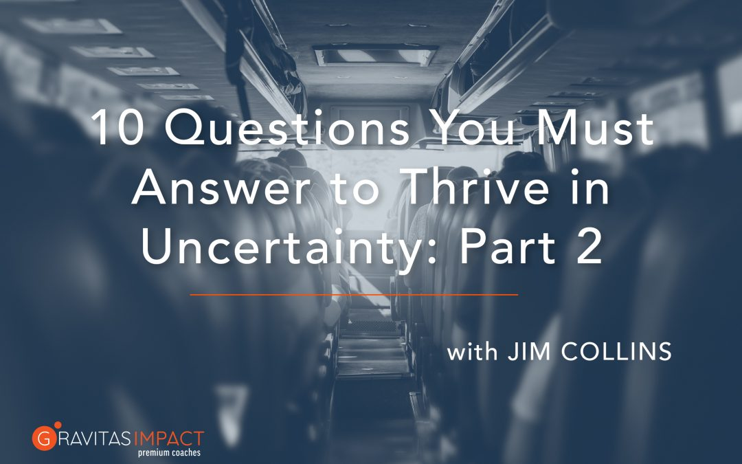10 Questions You Must Answer to Thrive in Uncertainty: Part 2